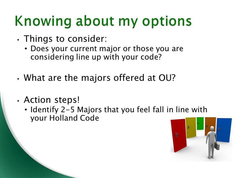Things to consider: Does your current major or those you are considering line up with your code? What are the majors offered at OU? Action steps! Iden