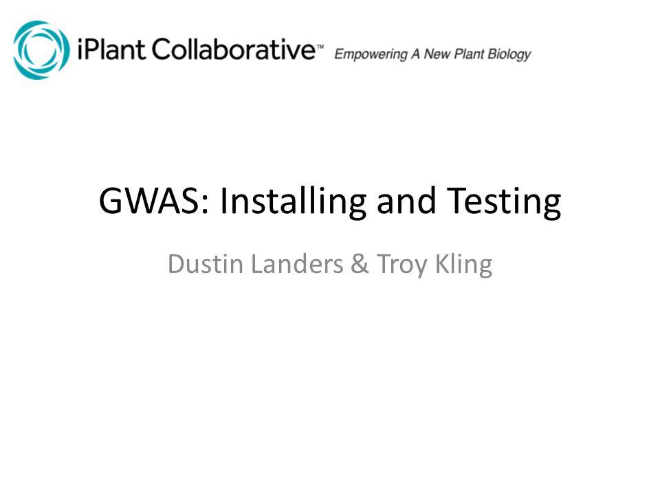 GWAS: Installing and Testing Dustin Landers & Troy Kling