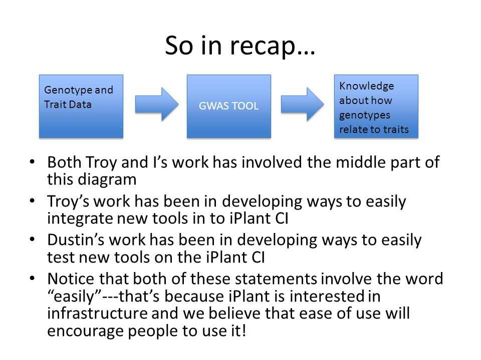 So in recap… Both Troy and I's work has involved the middle part of this diagram Troy's work has been in developing ways to easily integrate new tools