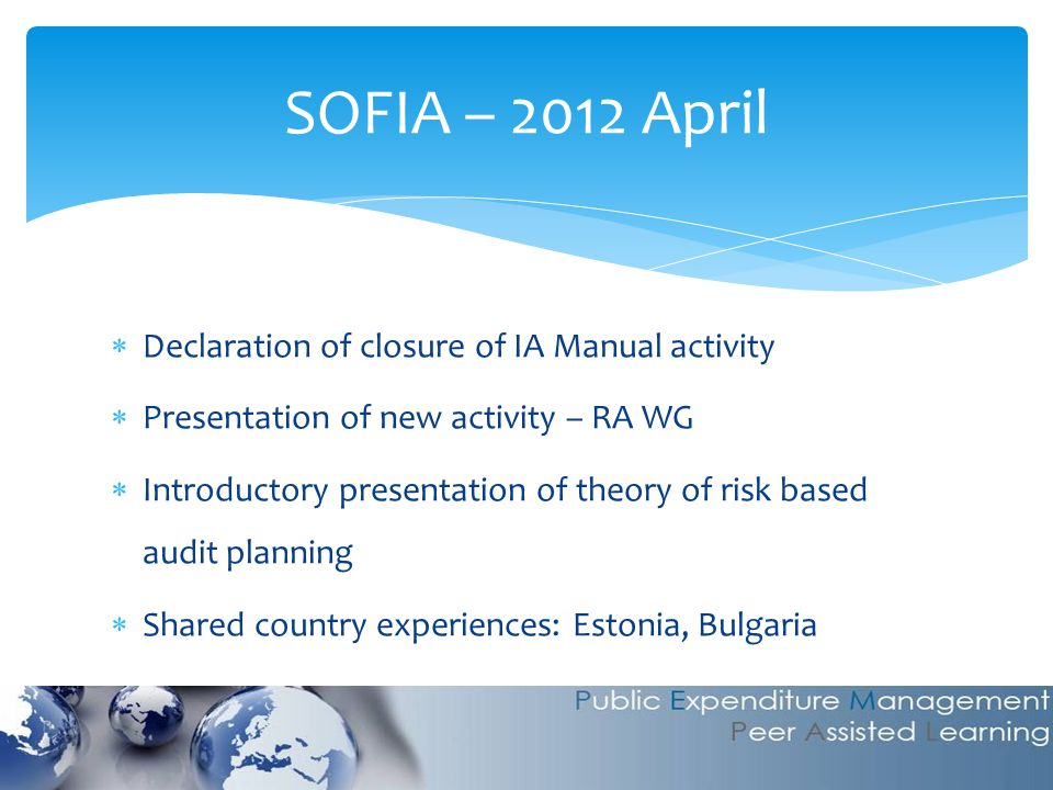  Declaration of closure of IA Manual activity  Presentation of new activity – RA WG  Introductory presentation of theory of risk based audit planni