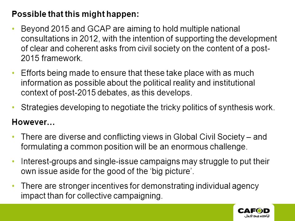 Possible that this might happen: Beyond 2015 and GCAP are aiming to hold multiple national consultations in 2012, with the intention of supporting the development of clear and coherent asks from civil society on the content of a post- 2015 framework.