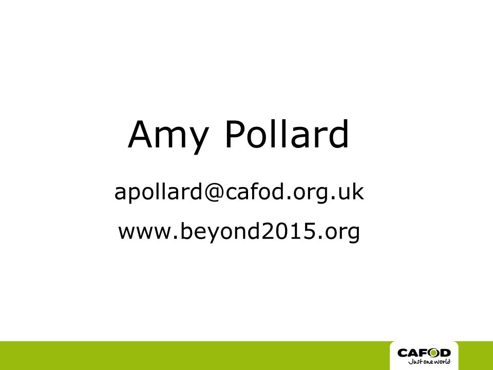 Amy Pollard apollard@cafod.org.uk www.beyond2015.org