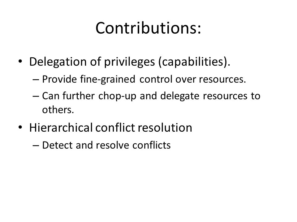Contributions: Delegation of privileges (capabilities).