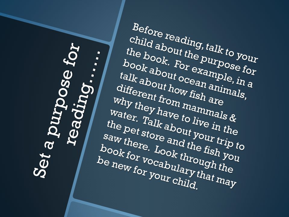 Set a purpose for reading…… Before reading, talk to your child about the purpose for the book.