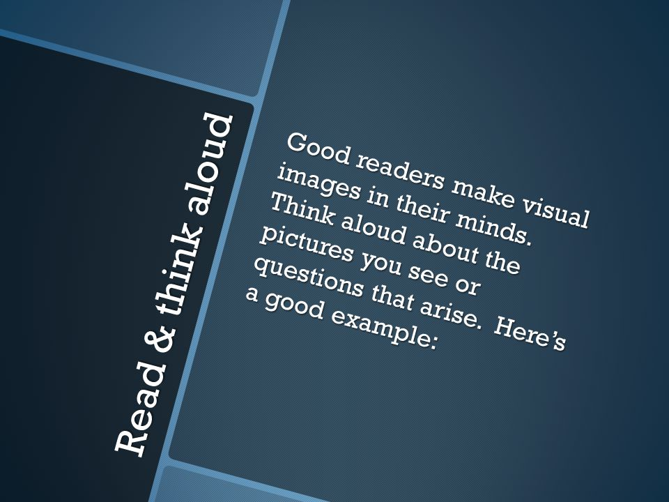 Read & think aloud Good readers make visual images in their minds. Think aloud about the pictures you see or questions that arise. Here's a good examp