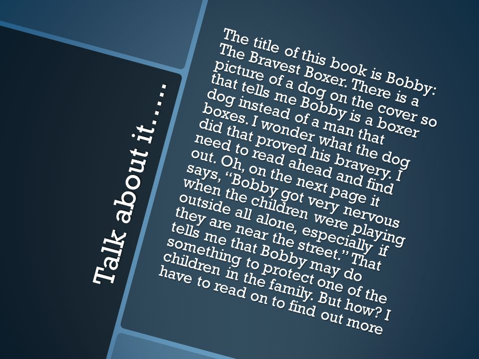 Talk about it….. The title of this book is Bobby: The Bravest Boxer.