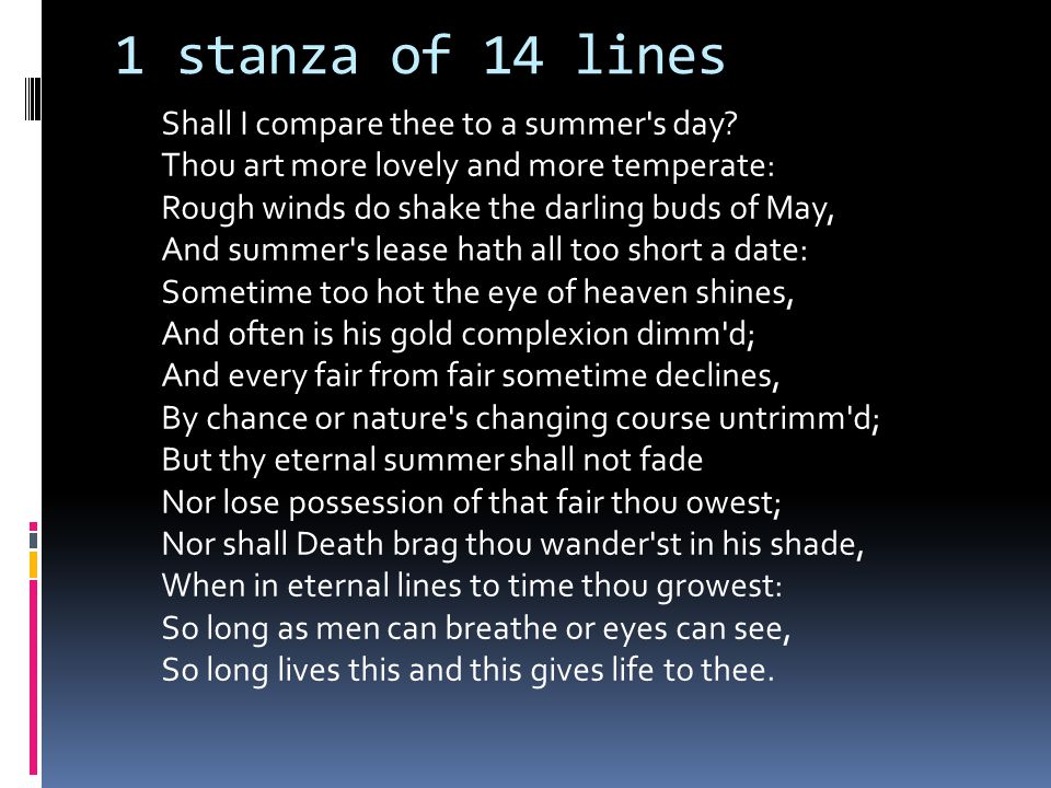 1 stanza of 14 lines Shall I compare thee to a summer s day.
