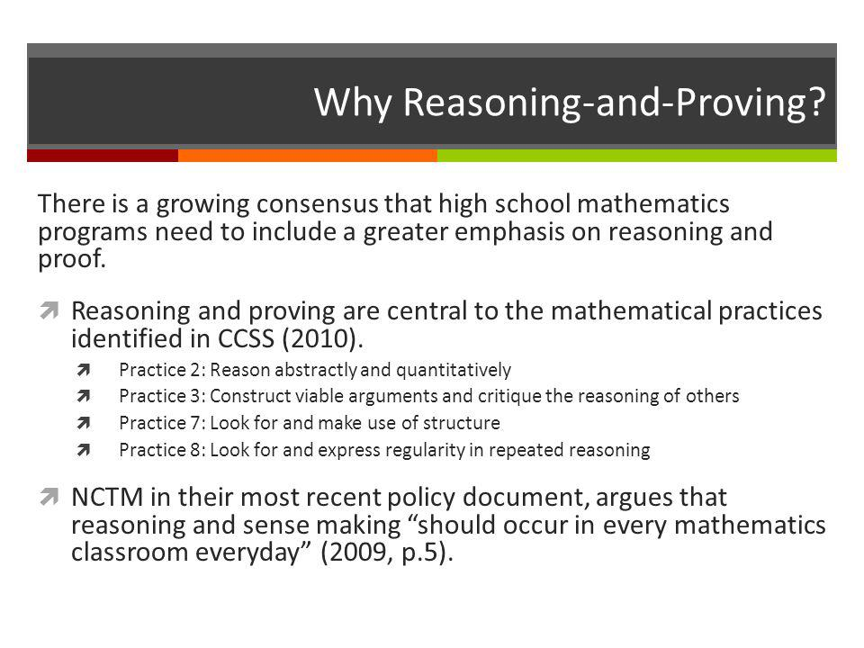 Why Reasoning-and-Proving? There is a growing consensus that high school mathematics programs need to include a greater emphasis on reasoning and proo