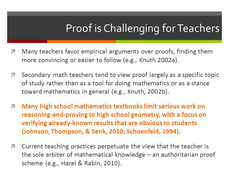 Proof is Challenging for Teachers  Many teachers favor empirical arguments over proofs, finding them more convincing or easier to follow (e.g., Knuth