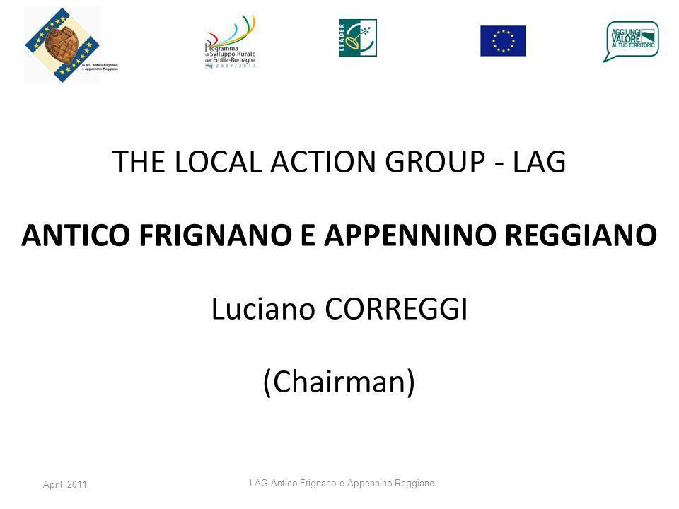 April 2011 LAG Antico Frignano e Appennino Reggiano THE LOCAL ACTION GROUP - LAG ANTICO FRIGNANO E APPENNINO REGGIANO Luciano CORREGGI (Chairman)