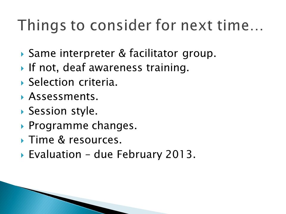 Same interpreter & facilitator group.  If not, deaf awareness training.