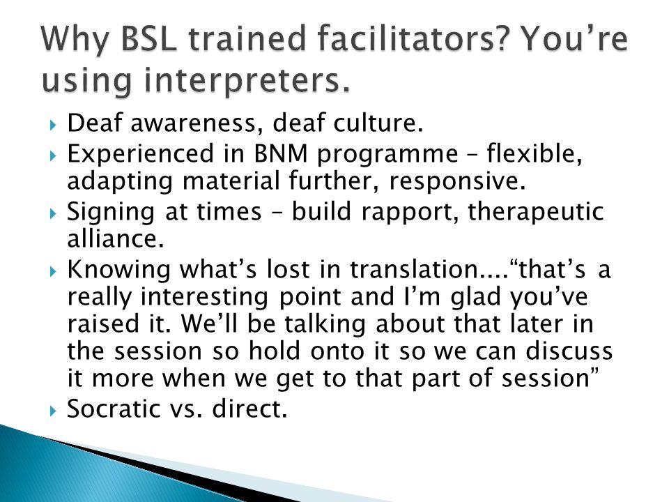  Same interpreter & facilitator group. If not, deaf awareness training.