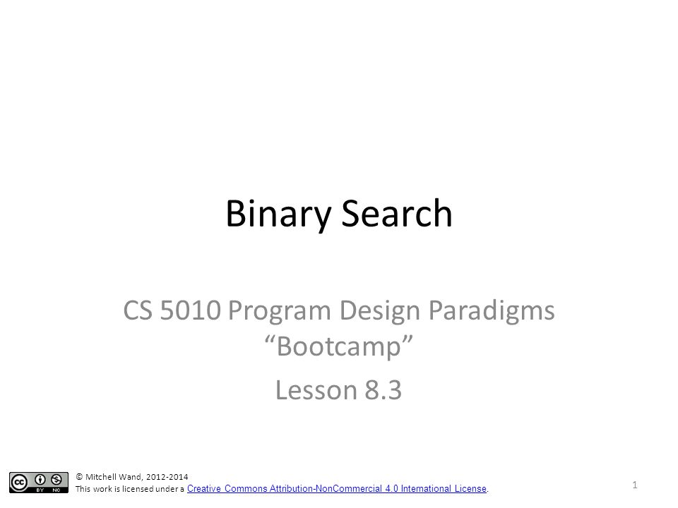 Binary Search CS 5010 Program Design Paradigms Bootcamp Lesson 8.3 TexPoint fonts used in EMF.