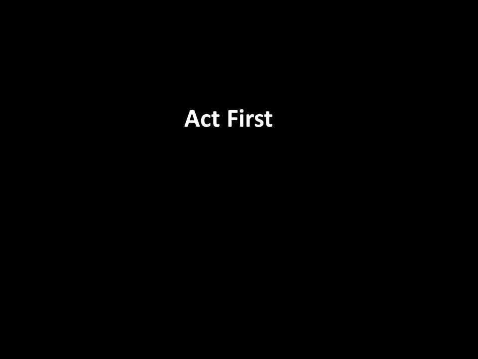 Act First