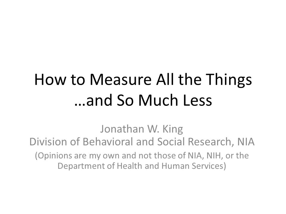 How to Measure All the Things …and So Much Less Jonathan W.