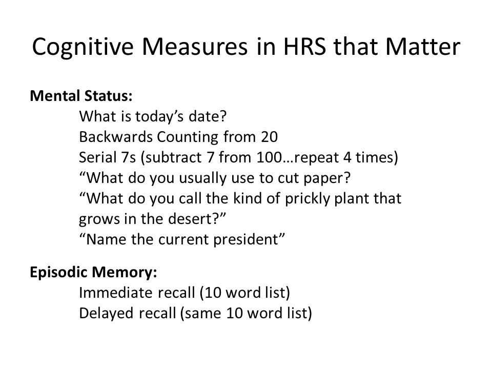 Cognitive Measures in HRS that Matter Mental Status: What is today's date.