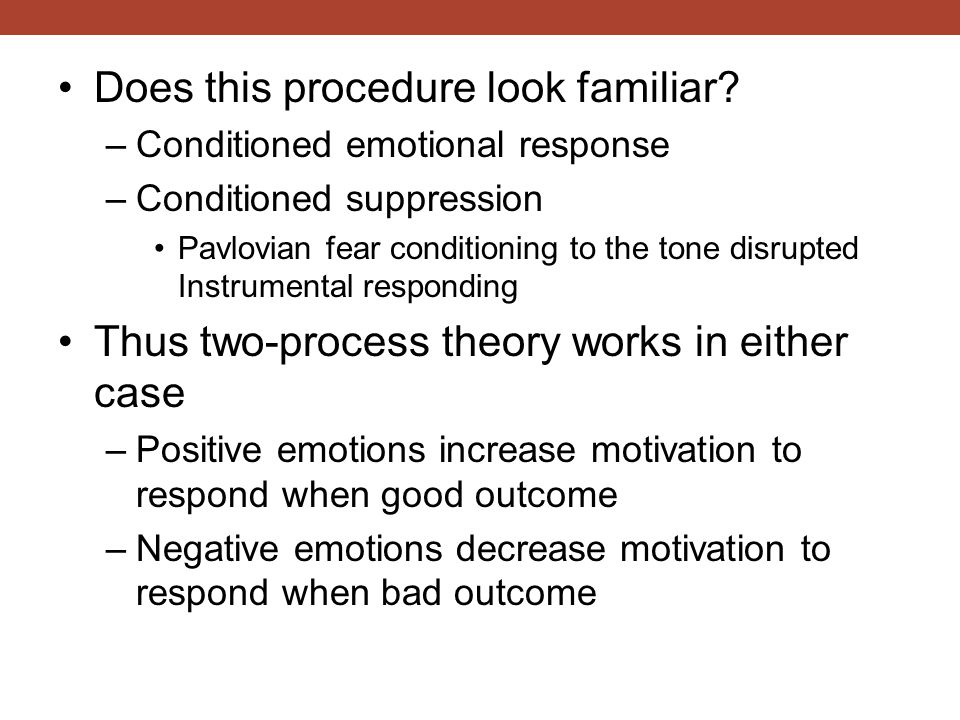 Does this procedure look familiar? –Conditioned emotional response –Conditioned suppression Pavlovian fear conditioning to the tone disrupted Instrume
