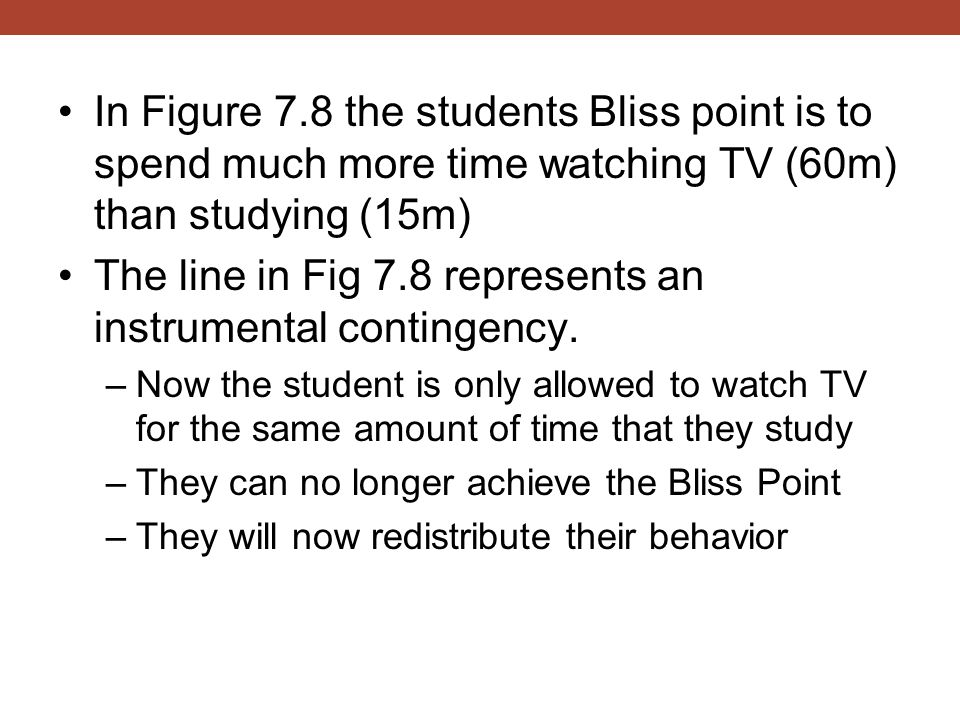 In Figure 7.8 the students Bliss point is to spend much more time watching TV (60m) than studying (15m) The line in Fig 7.8 represents an instrumental