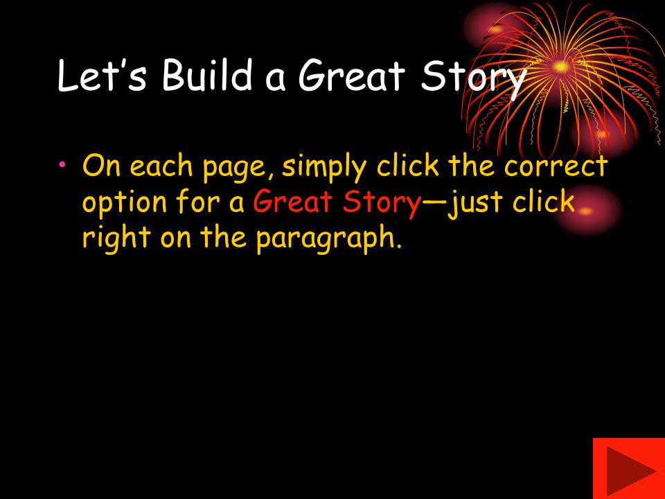 Let's Build a Great Story On each page, simply click the correct option for a Great Story—just click right on the paragraph.