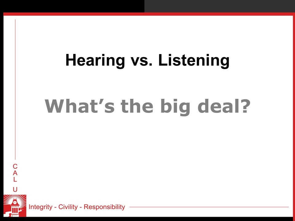 Hearing vs. Listening What's the big deal?