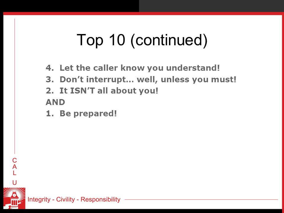 Top 10 (continued) 4.Let the caller know you understand.