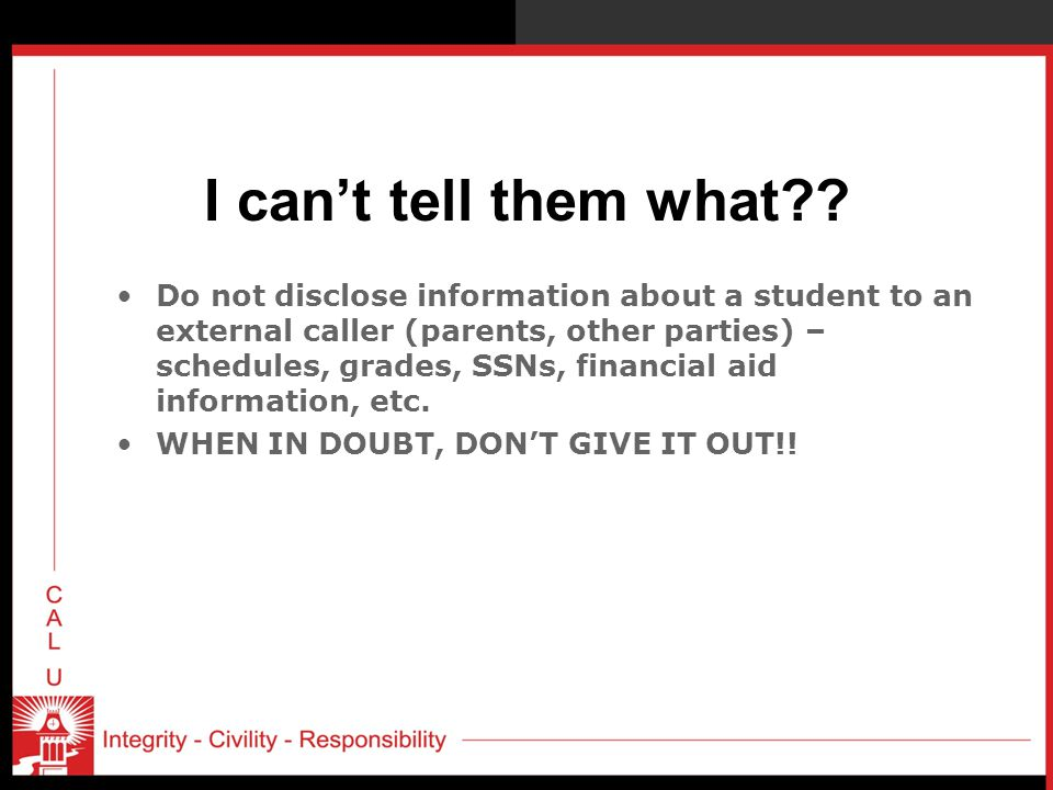 I can't tell them what?? Do not disclose information about a student to an external caller (parents, other parties) – schedules, grades, SSNs, financi