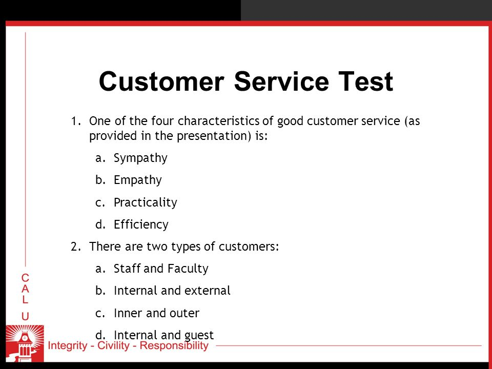 Customer Service Test 1.One of the four characteristics of good customer service (as provided in the presentation) is: a.Sympathy b.Empathy c.Practica