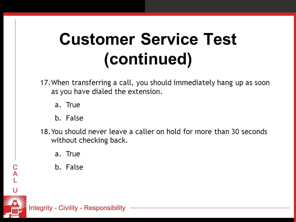 Customer Service Test (continued) 17.When transferring a call, you should immediately hang up as soon as you have dialed the extension.