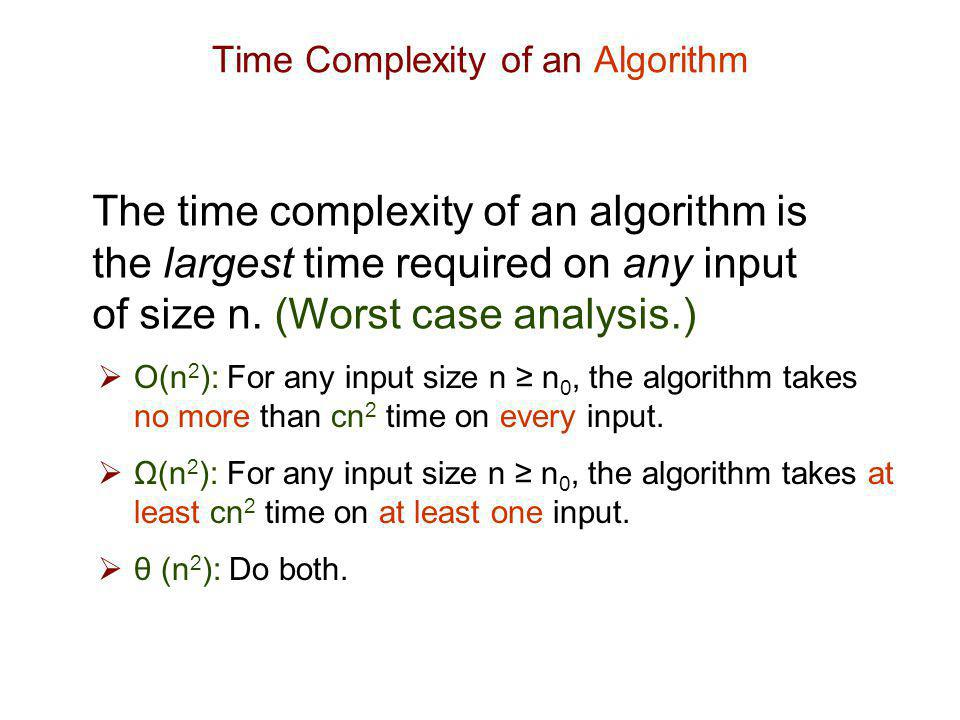 Time Complexity of a Problem  O(n 2 ): Provide an algorithm that solves the problem in no more than this time.
