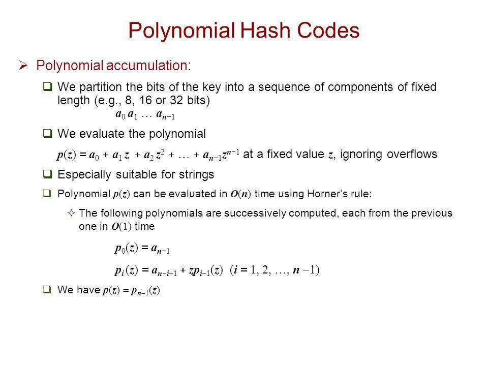Compression Functions  Division:  h 2 (y)  y mod N  The size N of the hash table is usually chosen to be a prime (on the assumption that the differences between hash keys y are less likely to be multiples of primes).