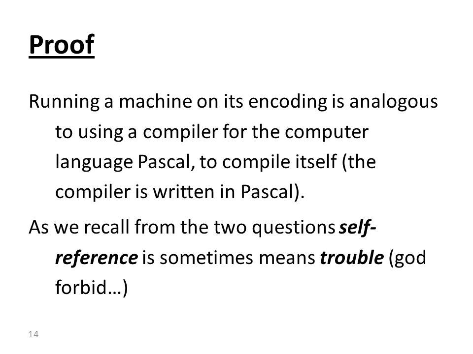 Running a machine on its encoding is analogous to using a compiler for the computer language Pascal, to compile itself (the compiler is written in Pas