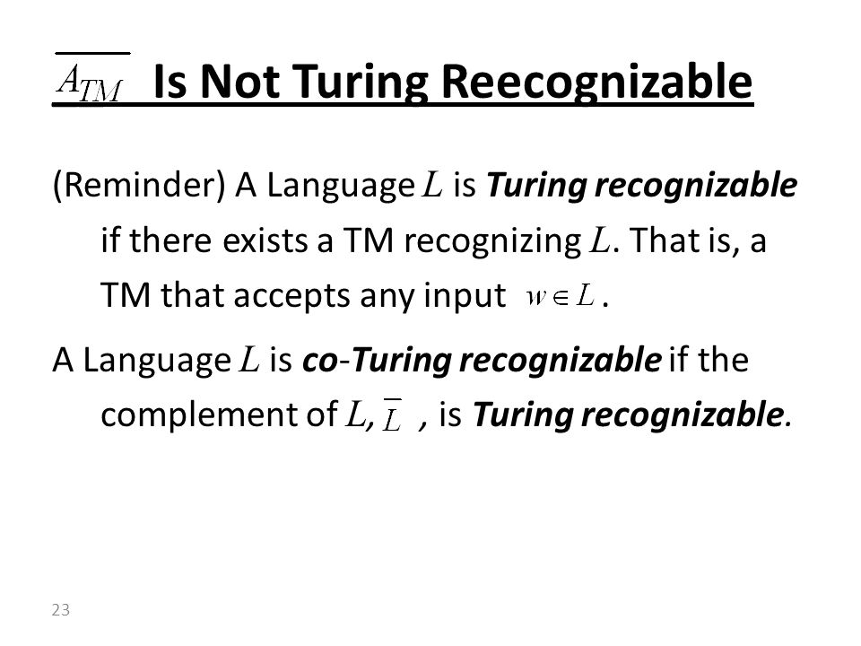 (Reminder) A Language L is Turing recognizable if there exists a TM recognizing L. That is, a TM that accepts any input. A Language L is co-Turing rec