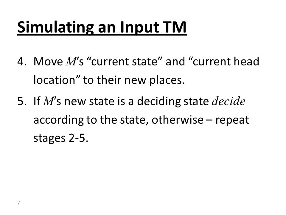 "4.Move M 's ""current state"" and ""current head location"" to their new places. 5.If M 's new state is a deciding state decide according to the state, ot"