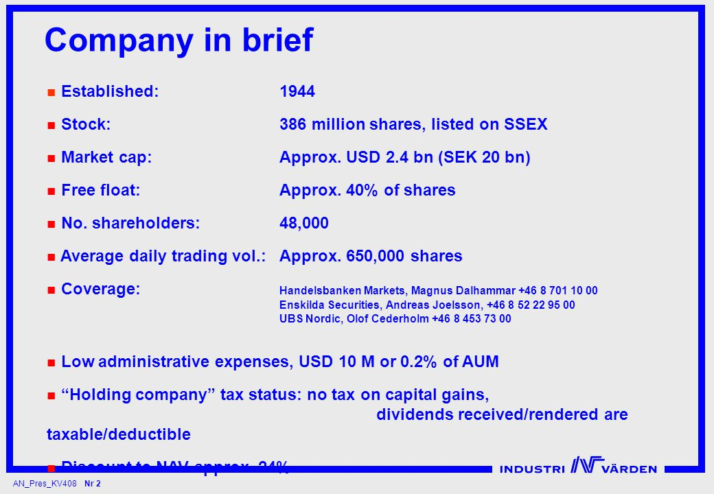 AN_Pres_KV408 Nr 2 Company in brief Established:1944 Stock: 386 million shares, listed on SSEX Market cap:Approx.