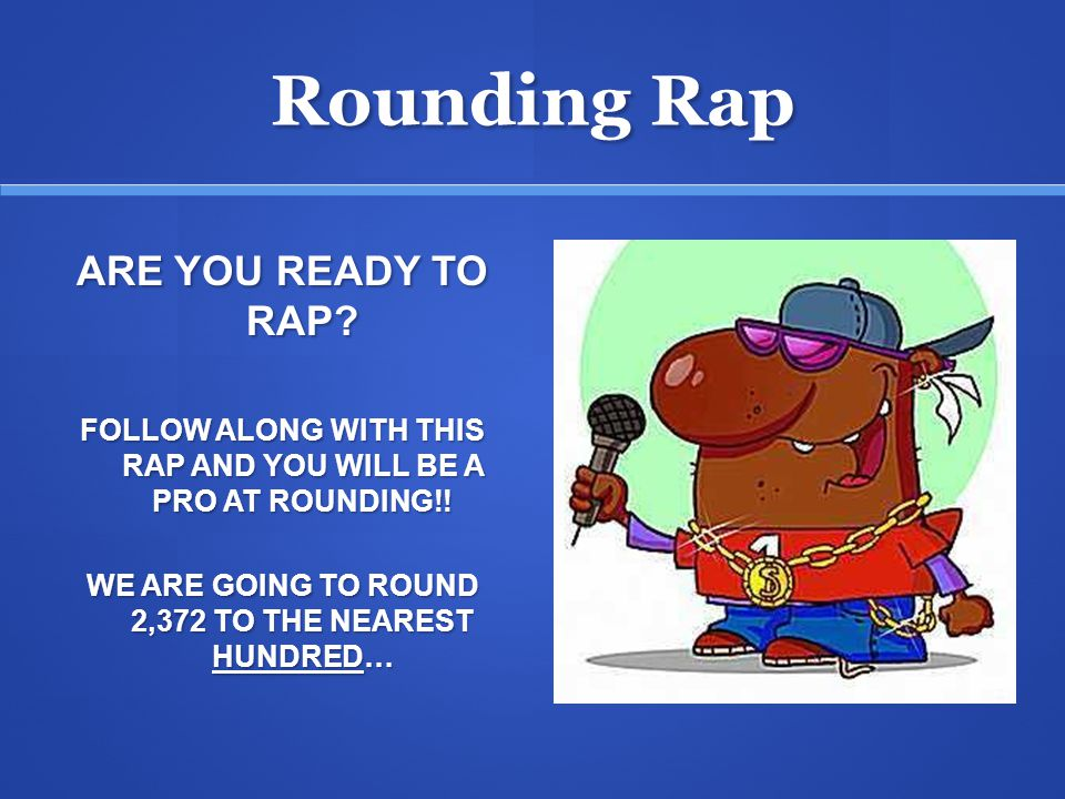 Practice Use the Rounding Rap to round 3,526 to the nearest TEN.