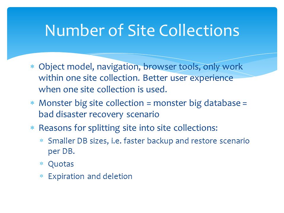  Object model, navigation, browser tools, only work within one site collection. Better user experience when one site collection is used.  Monster bi