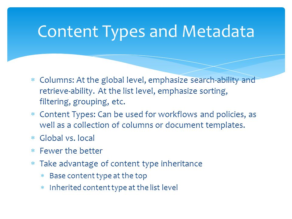  Columns: At the global level, emphasize search-ability and retrieve-ability. At the list level, emphasize sorting, filtering, grouping, etc.  Conte