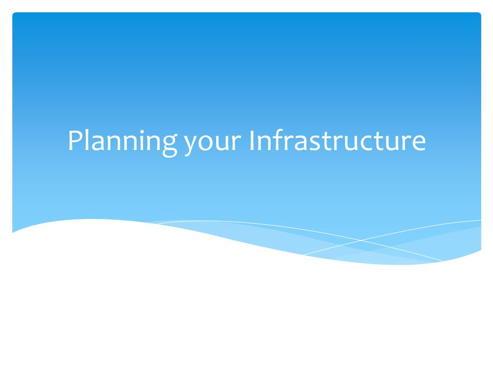 Planning your Infrastructure