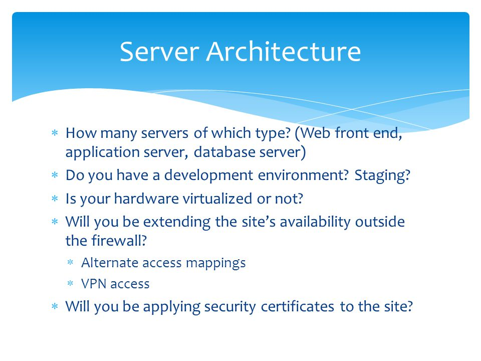  How many servers of which type? (Web front end, application server, database server)  Do you have a development environment? Staging?  Is your har