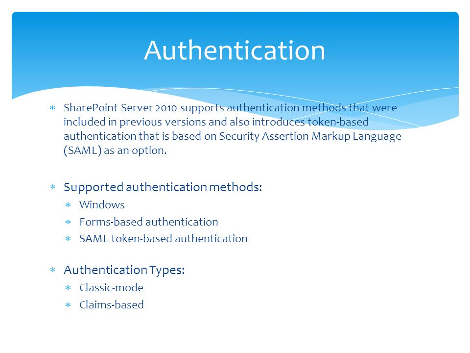  SharePoint Server 2010 supports authentication methods that were included in previous versions and also introduces token-based authentication that i