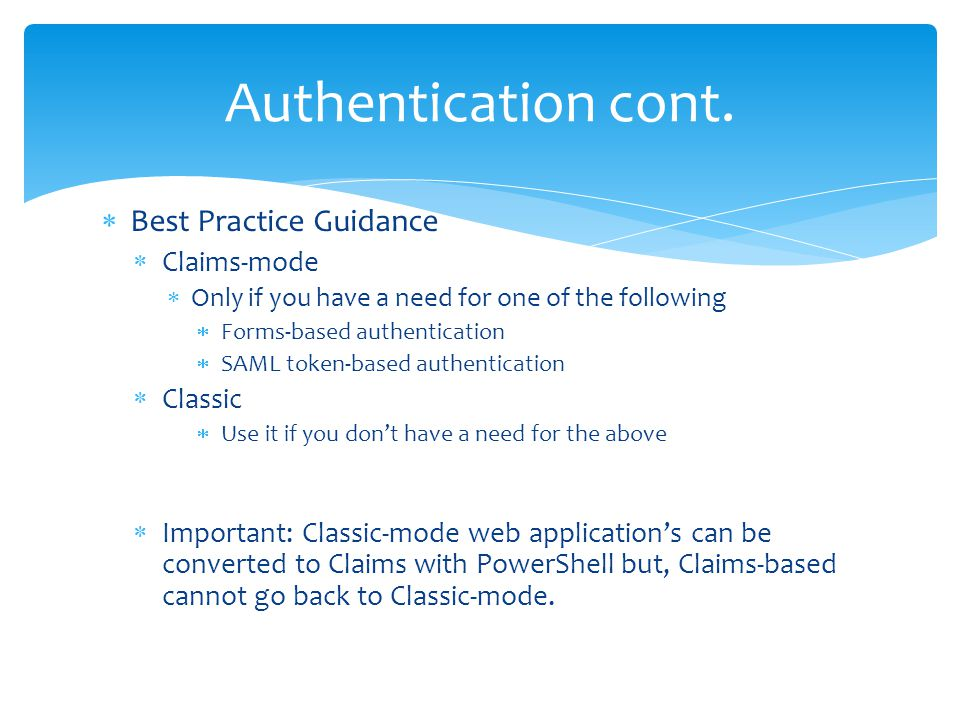  Best Practice Guidance  Claims-mode  Only if you have a need for one of the following  Forms-based authentication  SAML token-based authenticati