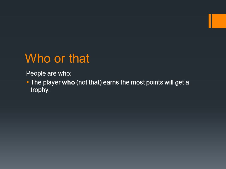 Who or that People are who:  The player who (not that) earns the most points will get a trophy.