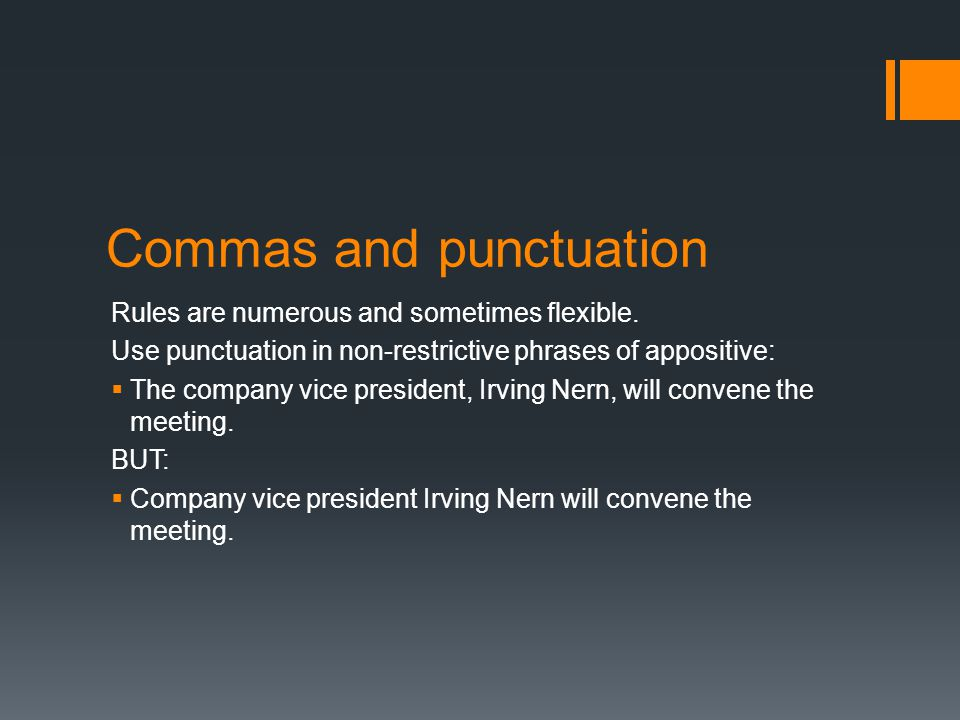 Commas and punctuation Rules are numerous and sometimes flexible.