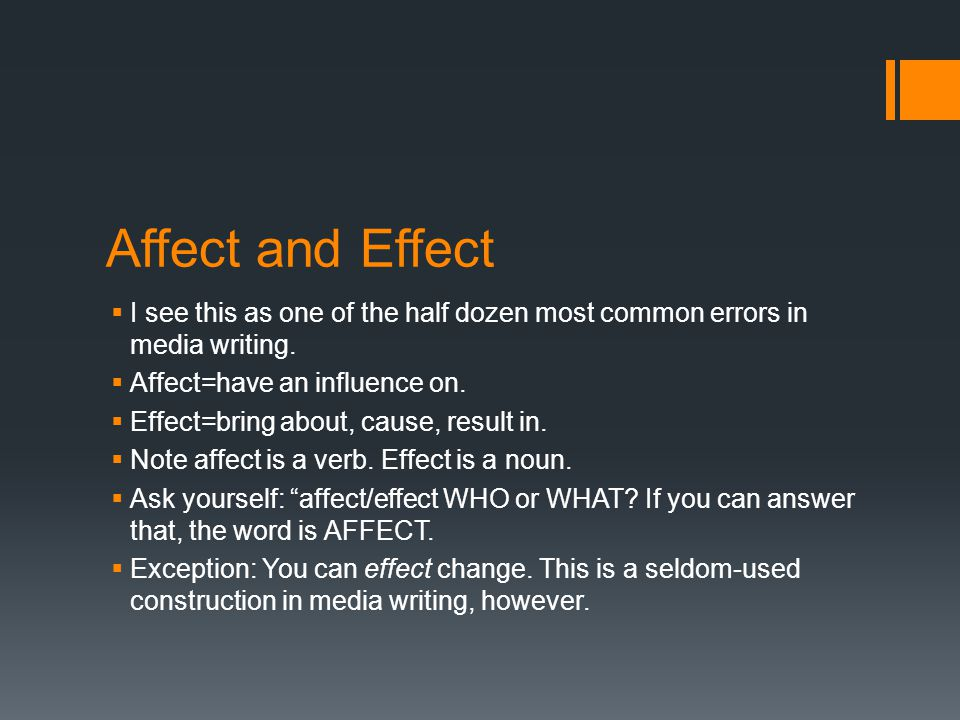 Affect and Effect  I see this as one of the half dozen most common errors in media writing.
