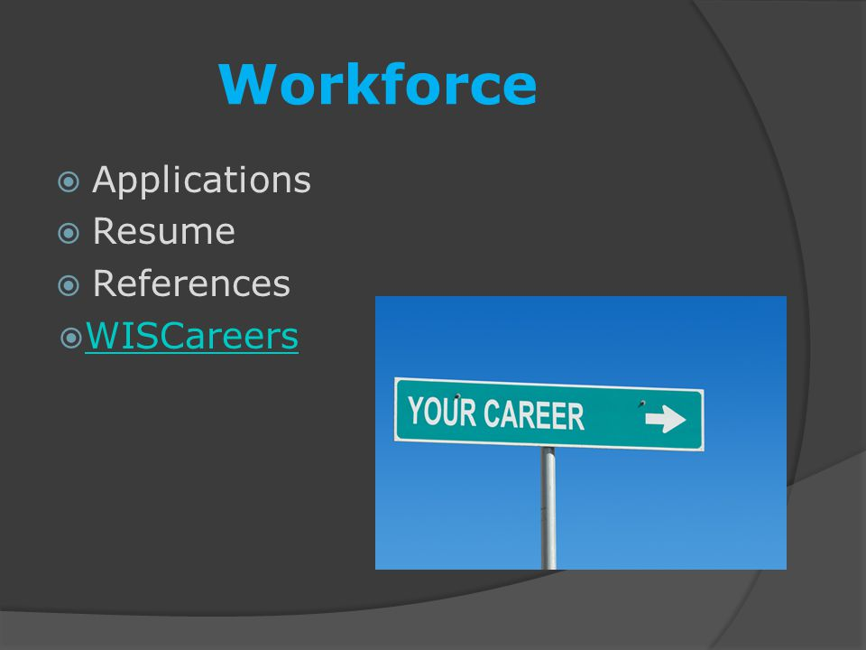 Workforce  Applications  Resume  References  WISCareers WISCareers