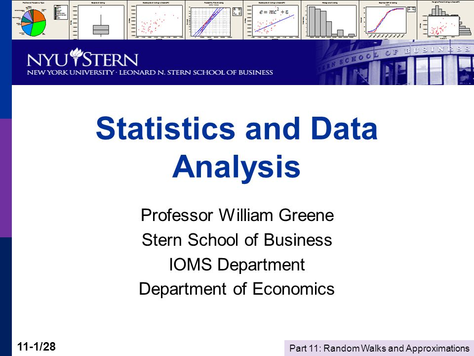 Part 11: Random Walks and Approximations 11-1/28 Statistics and Data Analysis Professor William Greene Stern School of Business IOMS Department Depart