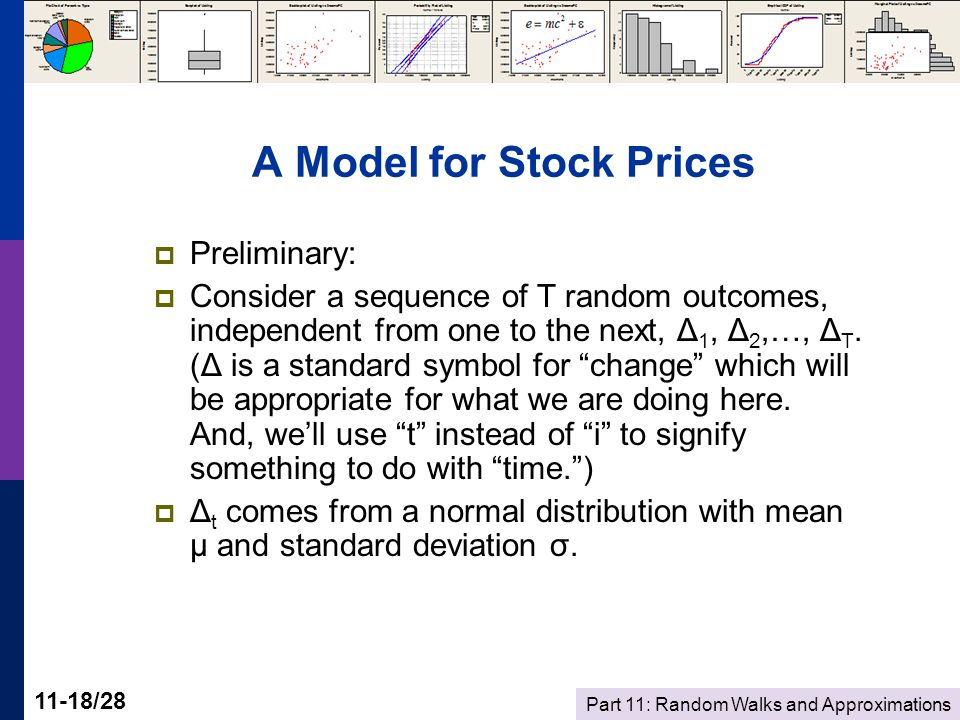 Part 11: Random Walks and Approximations 11-18/28 A Model for Stock Prices  Preliminary:  Consider a sequence of T random outcomes, independent from