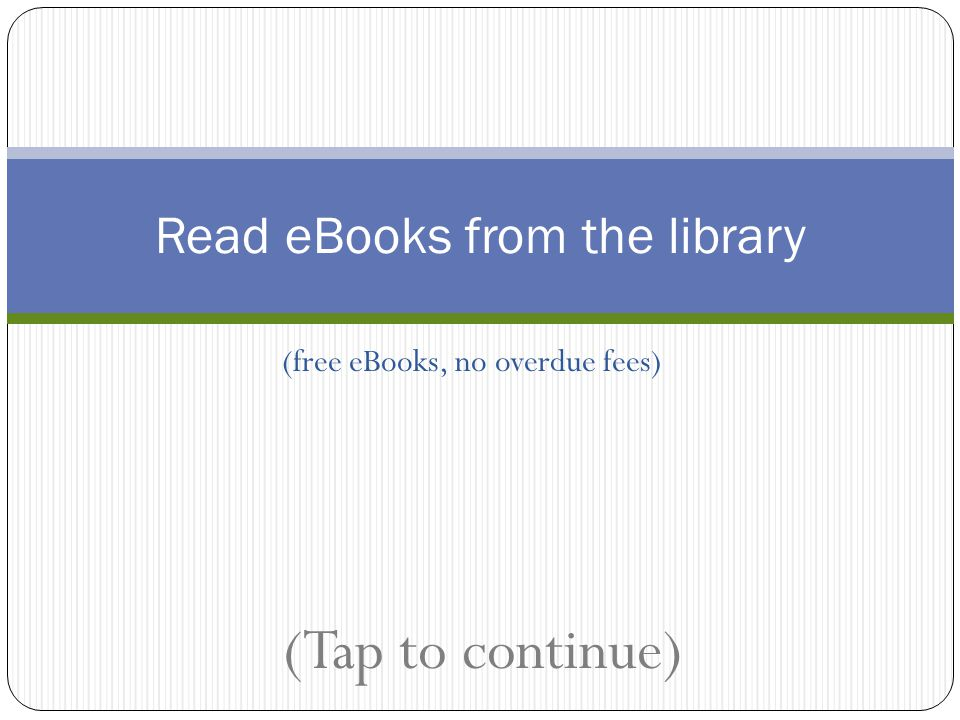 (free eBooks, no overdue fees) Read eBooks from the library (Tap to continue)