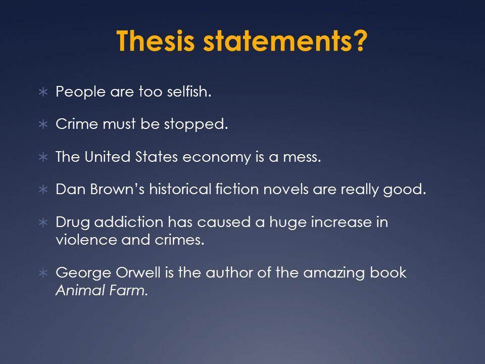Thesis statements. People are too selfish.  Crime must be stopped.
