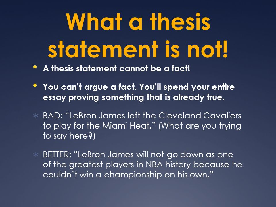 What a thesis statement is not.A thesis statement cannot be a fact.